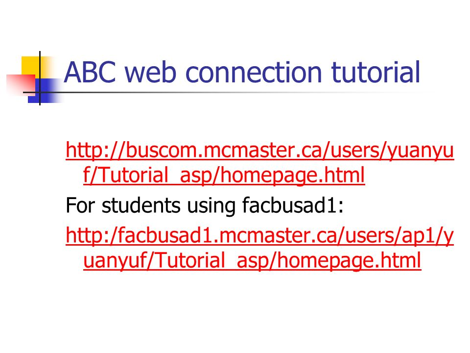 ABC web connection tutorial   f/Tutorial_asp/homepage.html For students using facbusad1:   uanyuf/Tutorial_asp/homepage.html