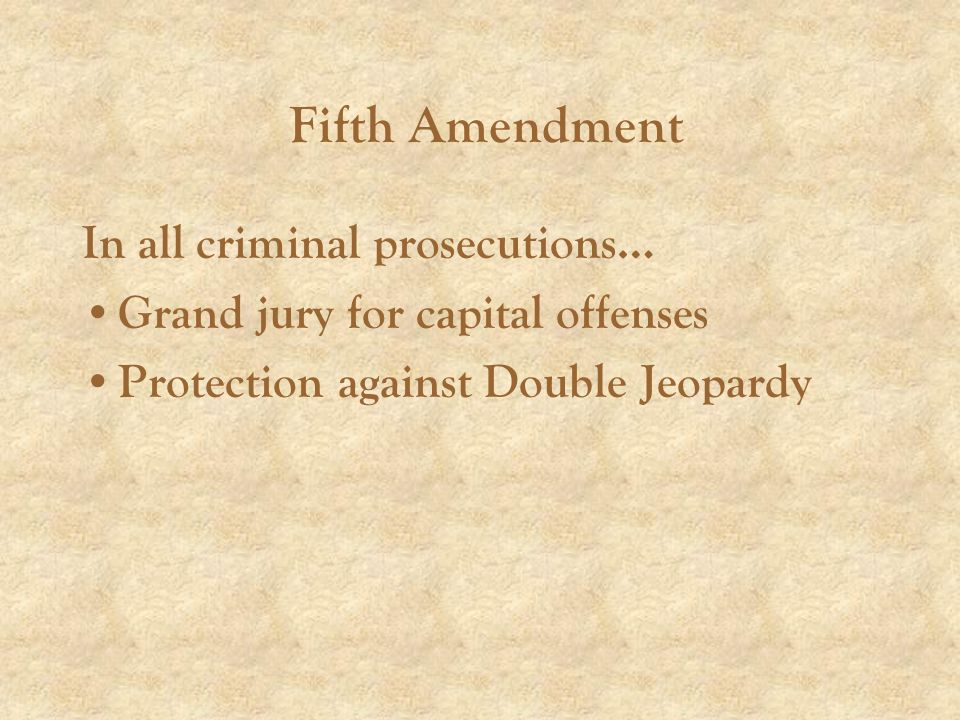 In all criminal prosecutions… Grand jury for capital offenses Protection against Double Jeopardy