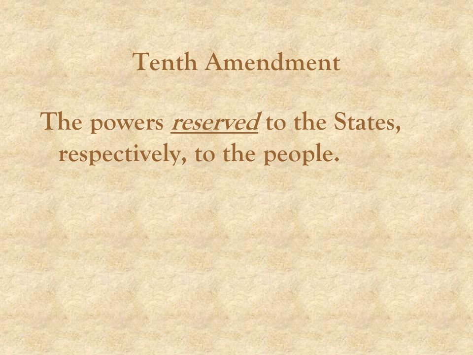 The powers reserved to the States, respectively, to the people.
