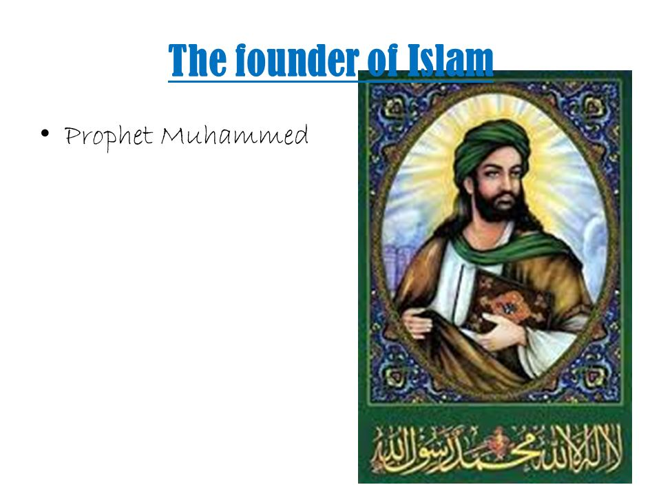 islam and the prophet muhammad Muhammad is the founder and chief prophet of islam and the source for the quran muhammad - whose name means highly praised - was born in mecca in 570 ad.