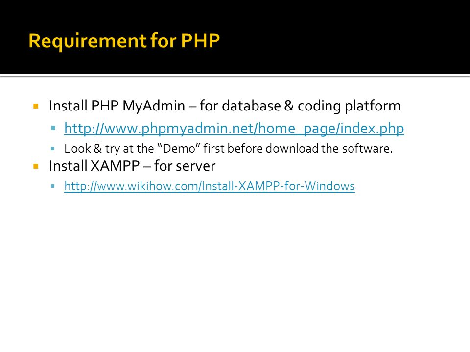  Install PHP MyAdmin – for database & coding platform       Look & try at the Demo first before download the software.