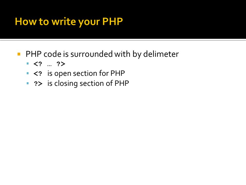  PHP code is surrounded with by delimeter   <.