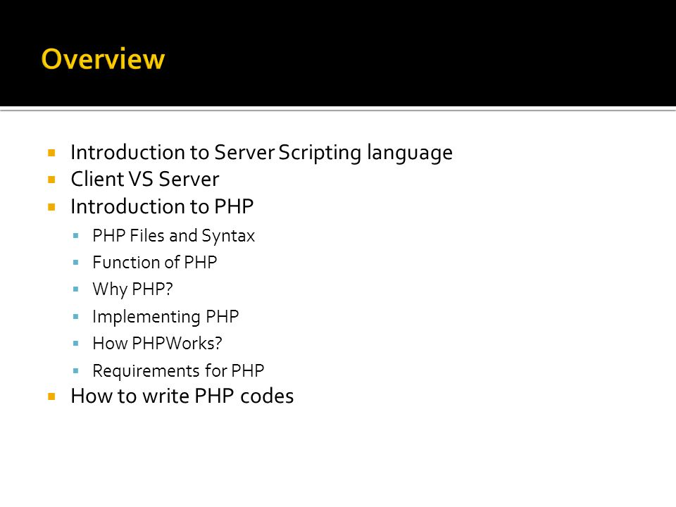  Introduction to Server Scripting language  Client VS Server  Introduction to PHP  PHP Files and Syntax  Function of PHP  Why PHP.