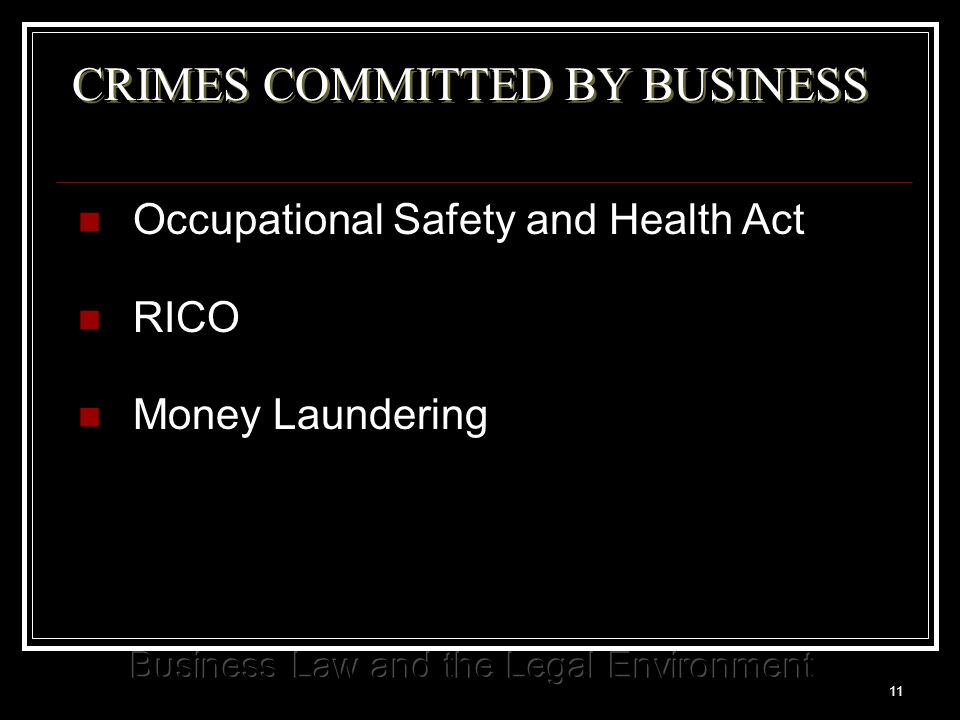 11 CRIMES COMMITTED BY BUSINESS Occupational Safety and Health Act RICO Money Laundering