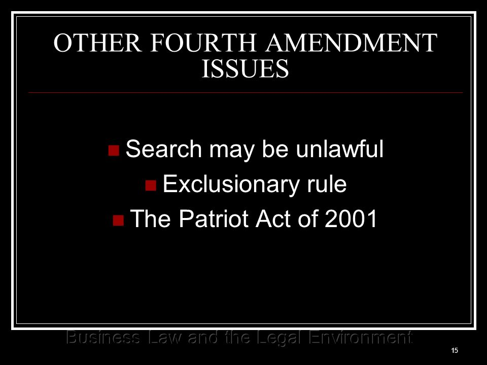 15 OTHER FOURTH AMENDMENT ISSUES Search may be unlawful Exclusionary rule The Patriot Act of 2001