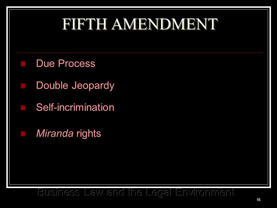 16 FIFTH AMENDMENT Due Process Double Jeopardy Self-incrimination Miranda rights
