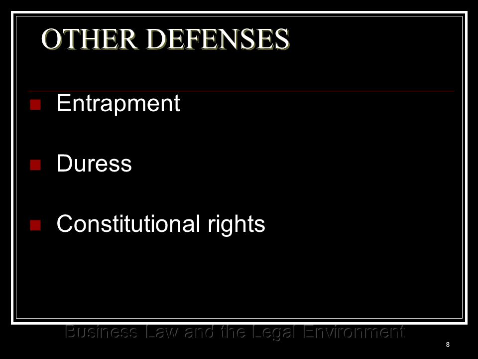 8 OTHER DEFENSES Entrapment Duress Constitutional rights