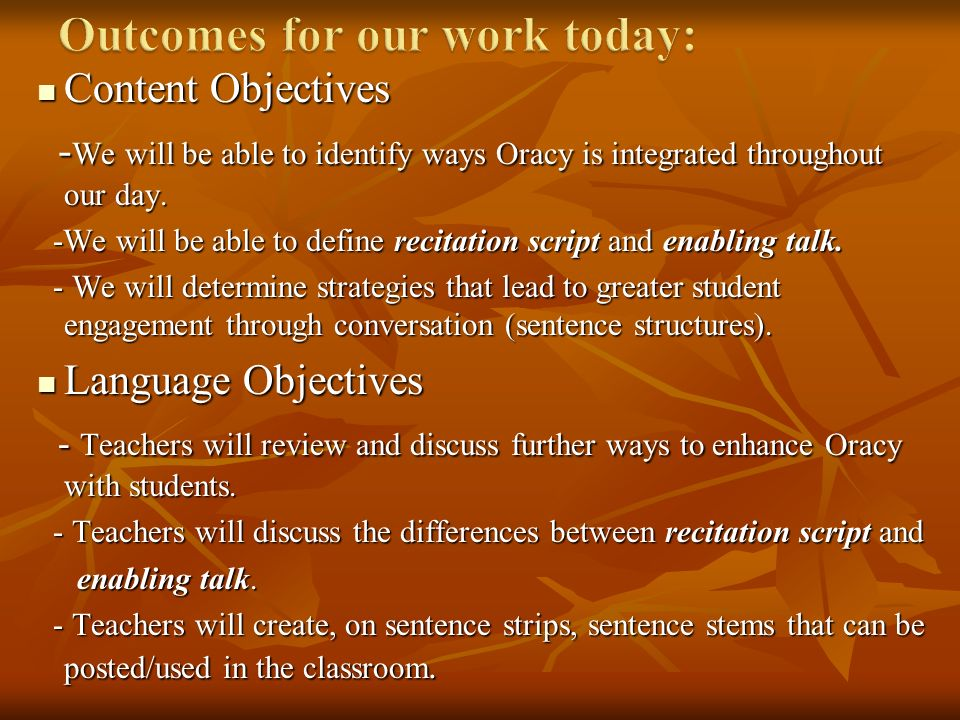 Content Objectives Content Objectives - We will be able to identify ways Oracy is integrated throughout our day.