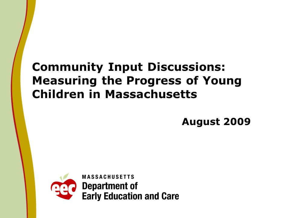 Community Input Discussions: Measuring the Progress of Young Children in Massachusetts August 2009