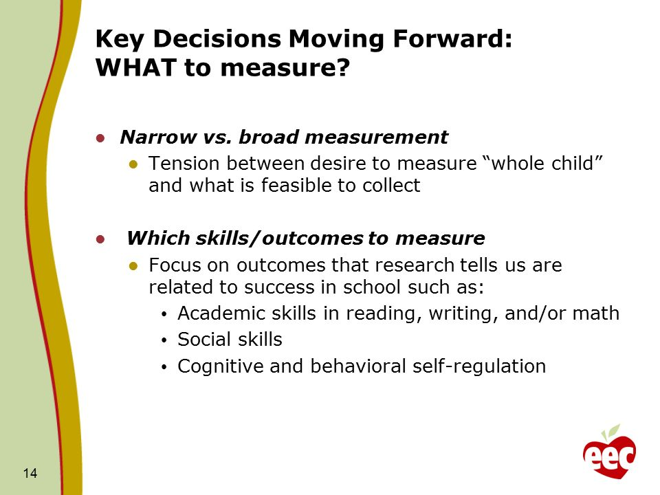 14 Key Decisions Moving Forward: WHAT to measure. Narrow vs.