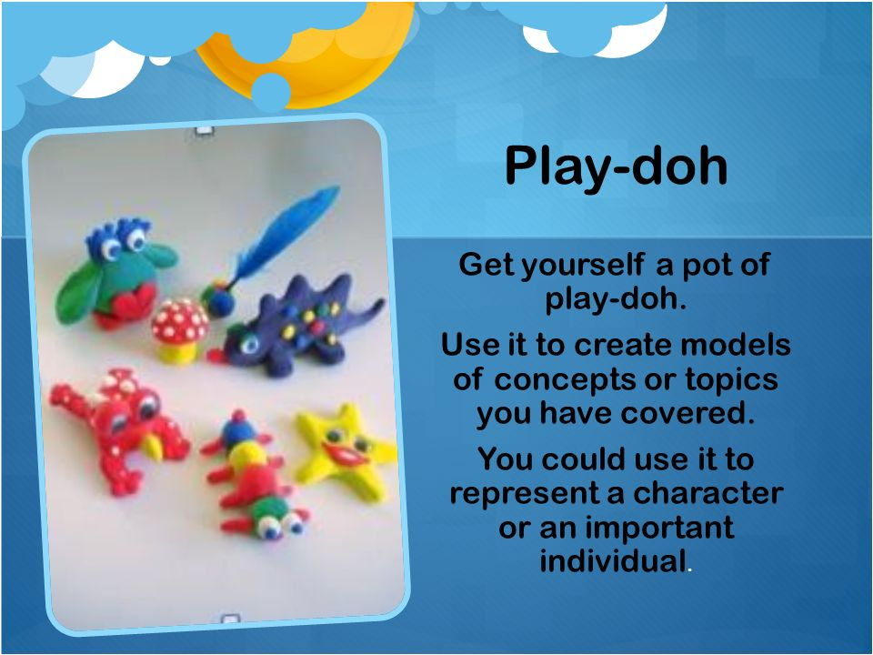 Play-doh Get yourself a pot of play-doh.