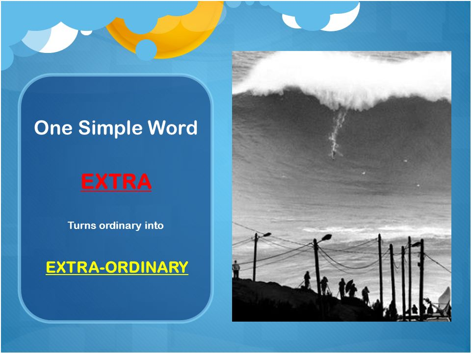 One Simple Word EXTRA Turns ordinary into EXTRA-ORDINARY