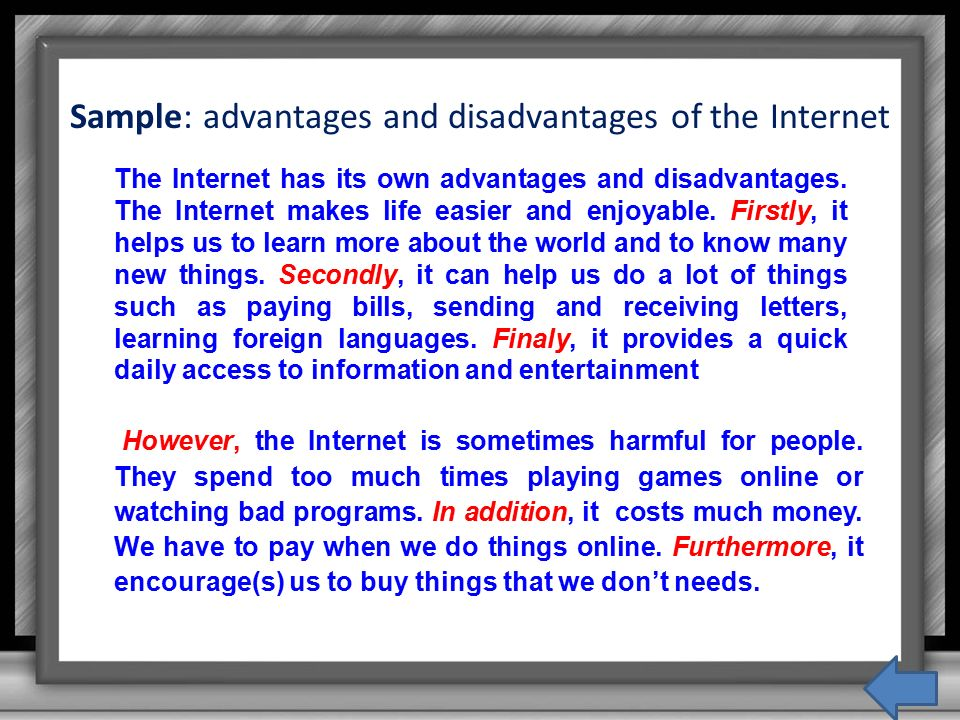 advantages and disadvantages of internet essay in english Though, internet can also create havoc, destruction and its misuse can be very fatal, the advantages of it outweigh its disadvantages 5) internet can by addictive: some people just can't live without it.