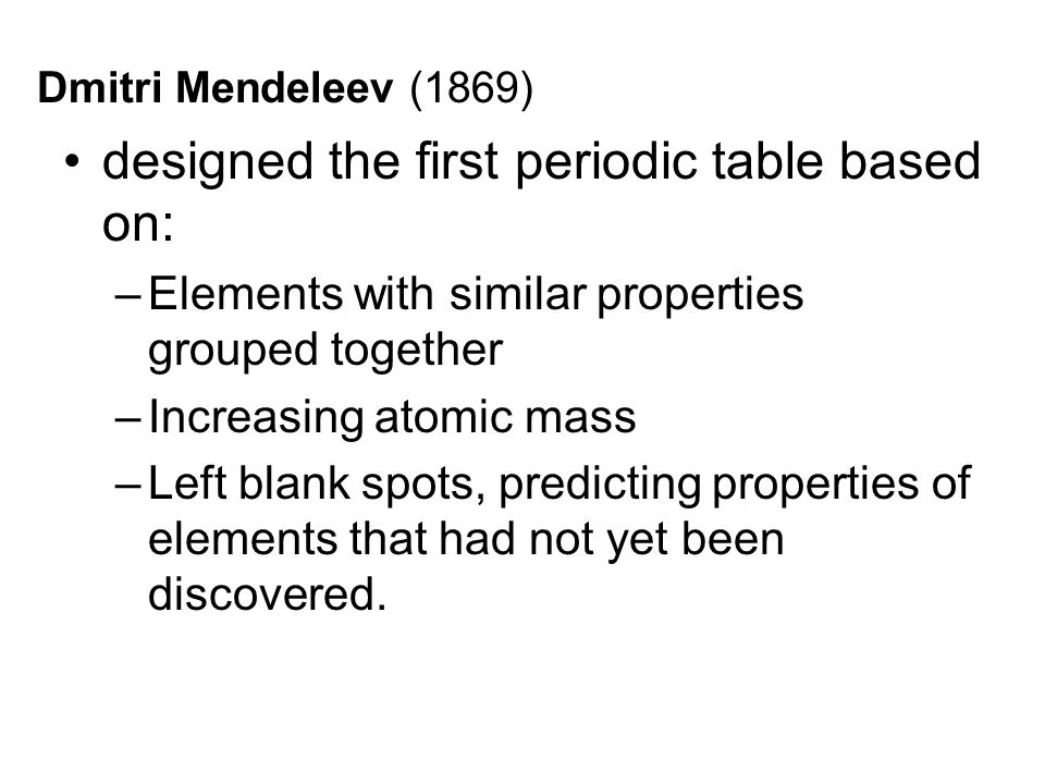 Periodic table museum history john newlands 1864 proposed an 5 dmitri mendeleev 1869 designed the first periodic table based on elements with similar properties grouped together increasing atomic mass left blank urtaz Image collections