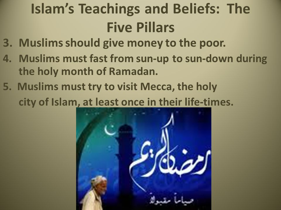 Islam's Teachings and Beliefs: The Five Pillars 3.Muslims should give money to the poor.