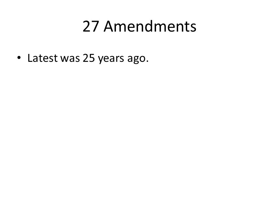 27 Amendments Latest was 25 years ago.