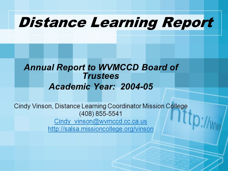 Distance Learning Report Annual Report to WVMCCD Board of Trustees Academic Year: Cindy Vinson, Distance Learning Coordinator Mission College (408)