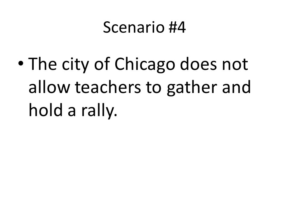 Scenario #4 The city of Chicago does not allow teachers to gather and hold a rally.