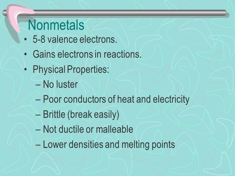 Nonmetals 5-8 valence electrons. Gains electrons in reactions.