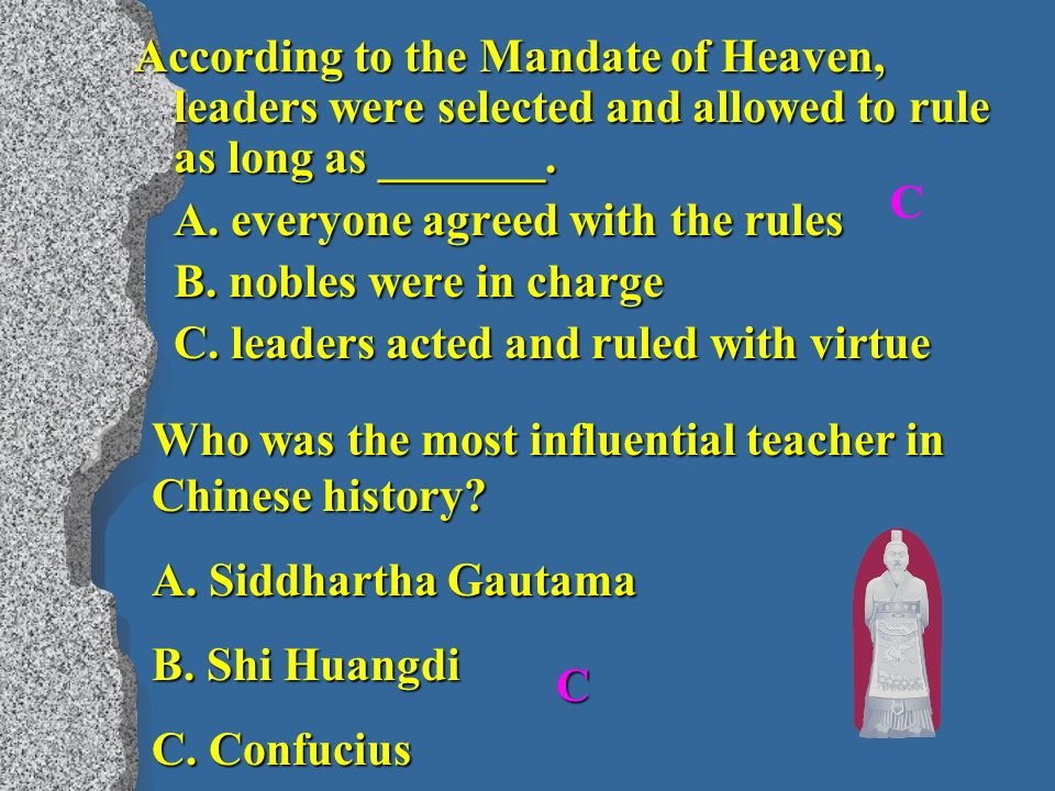 According to the Mandate of Heaven, leaders were selected and allowed to rule as long as _______.