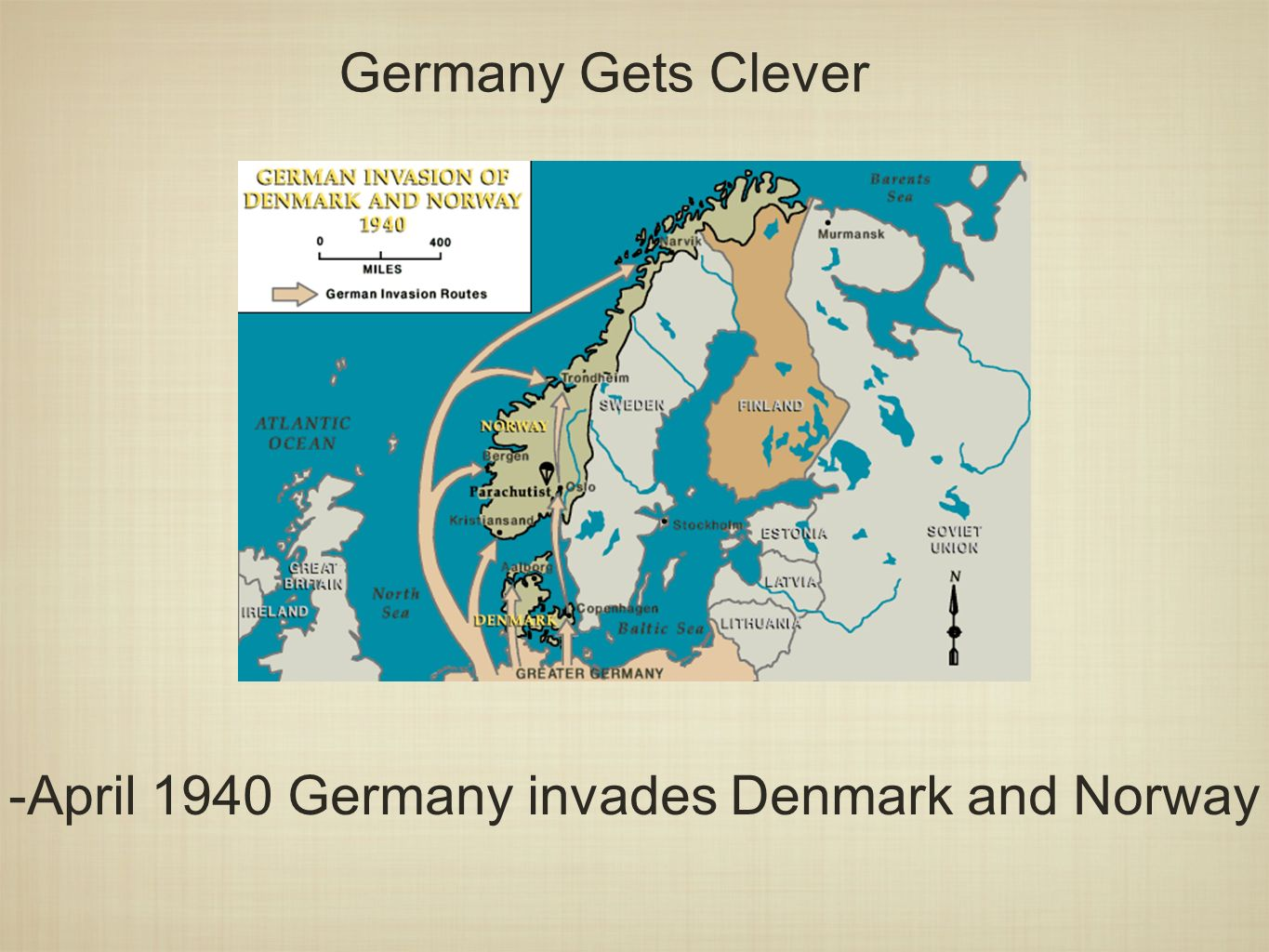 Germany Gets Clever -April 1940 Germany invades Denmark and Norway