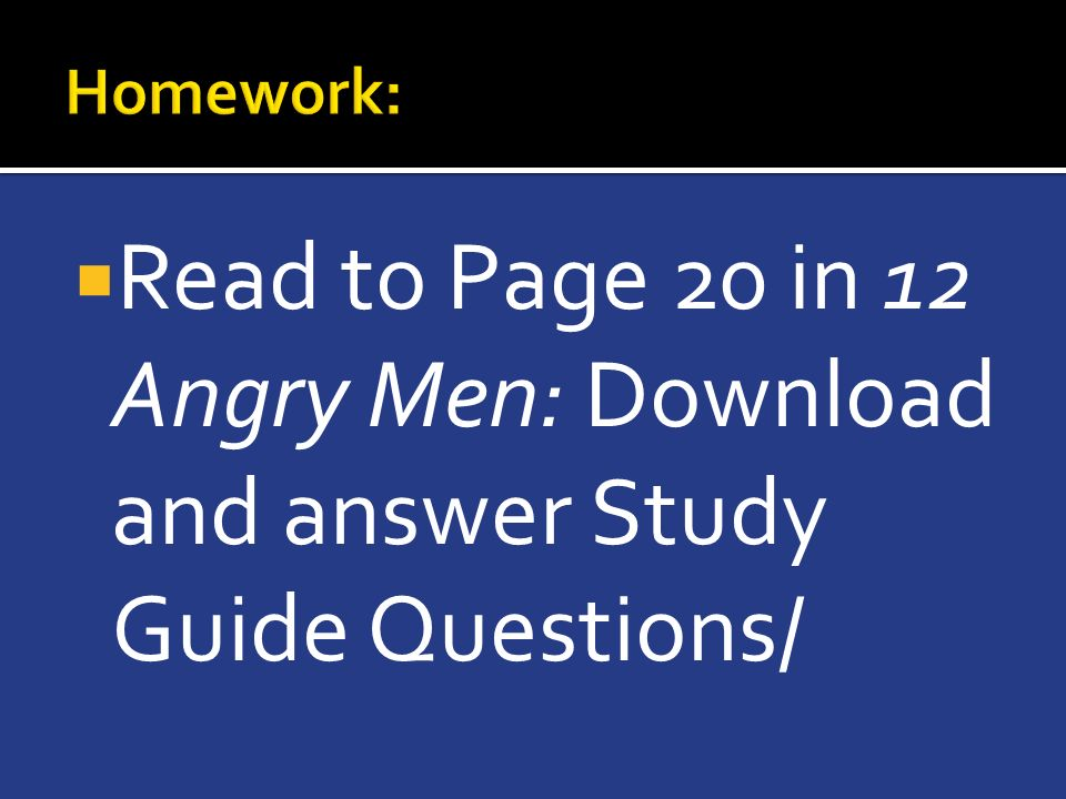  Read to Page 20 in 12 Angry Men: Download and answer Study Guide Questions/