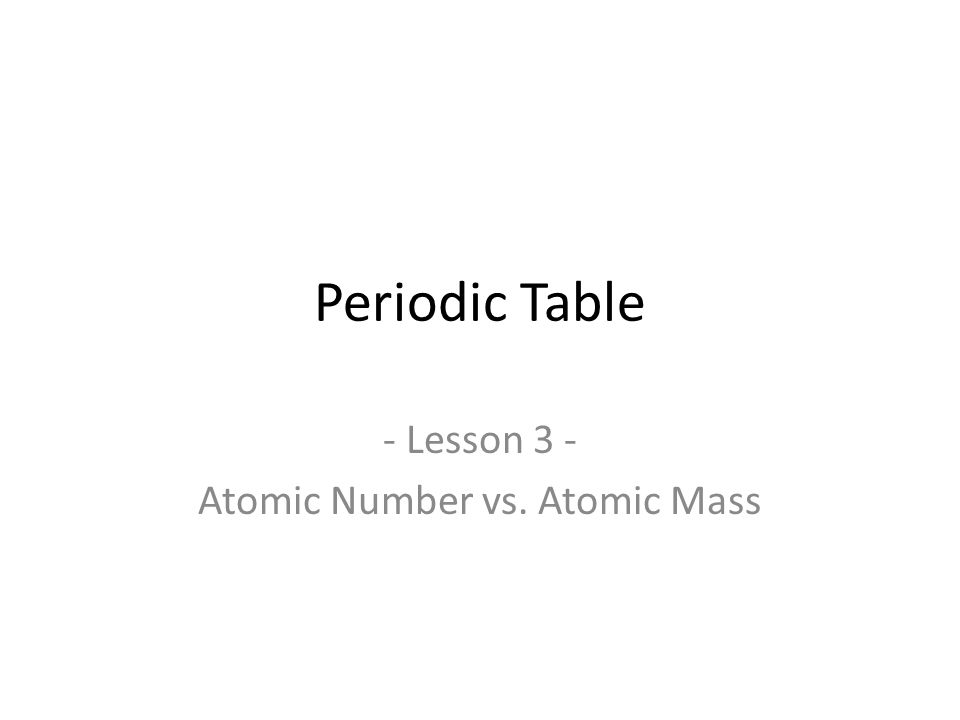 Periodic Table periodic table by mass number : Periodic Table - Lesson 3 - Atomic Number vs. Atomic Mass. - ppt ...
