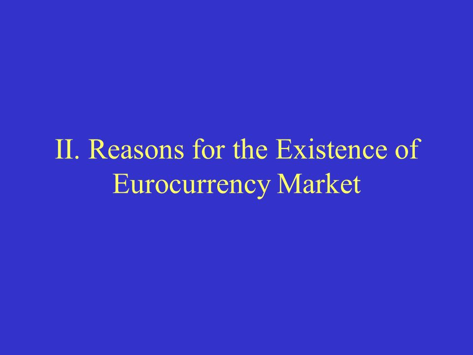 II. Reasons for the Existence of Eurocurrency Market