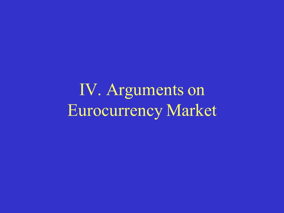 IV. Arguments on Eurocurrency Market