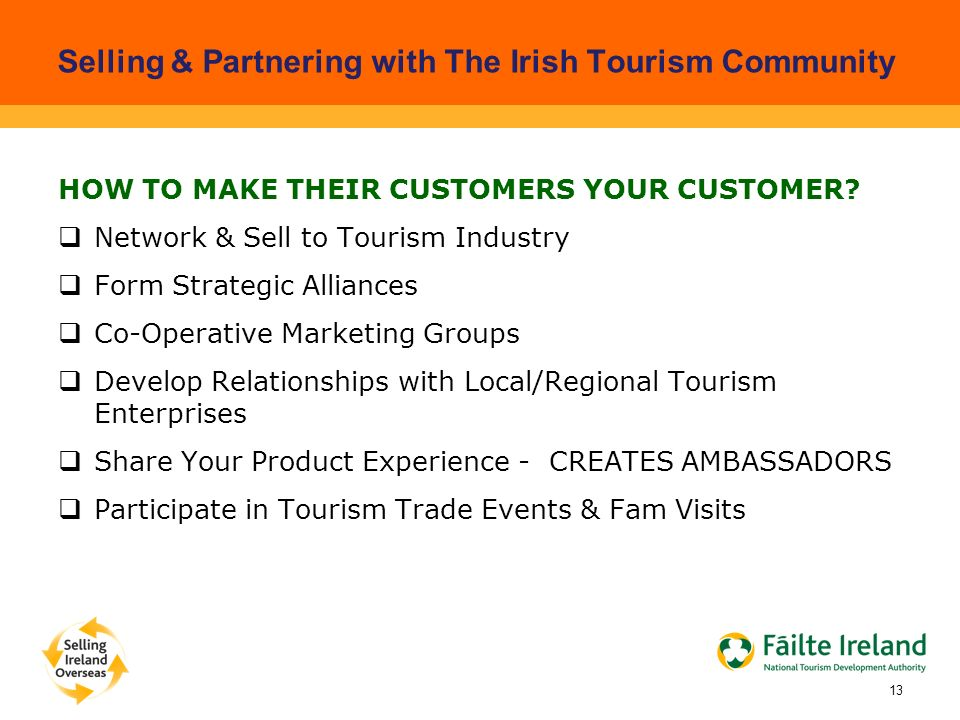 Selling & Partnering with The Irish Tourism Community HOW TO MAKE THEIR CUSTOMERS YOUR CUSTOMER.