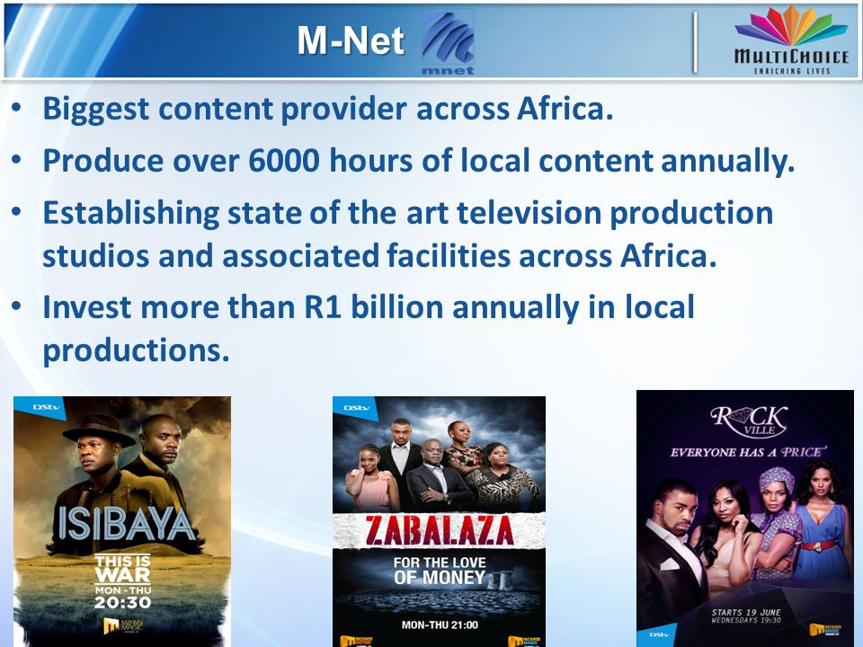 8 Biggest content provider across Africa. Produce over 6000 hours of local content annually.