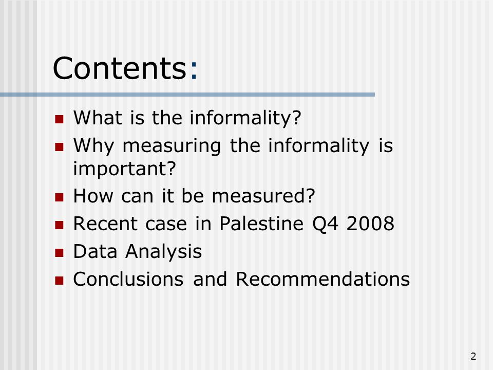 2 Contents: What is the informality. Why measuring the informality is important.