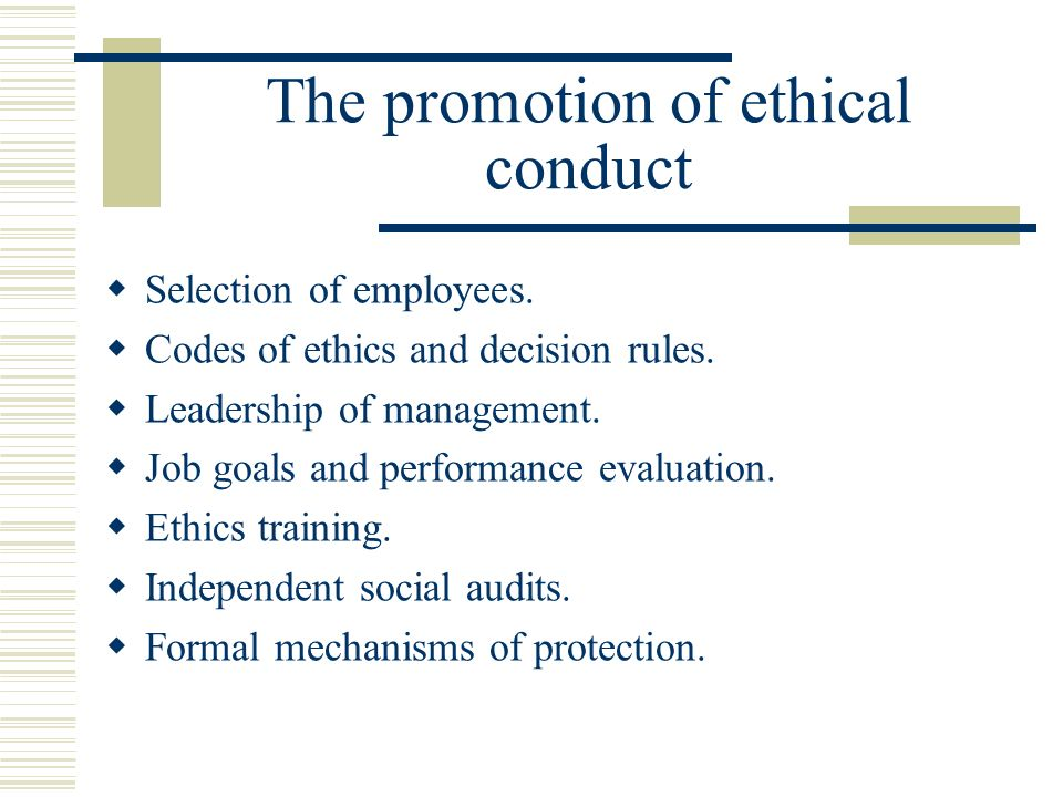 The promotion of ethical conduct  Selection of employees.