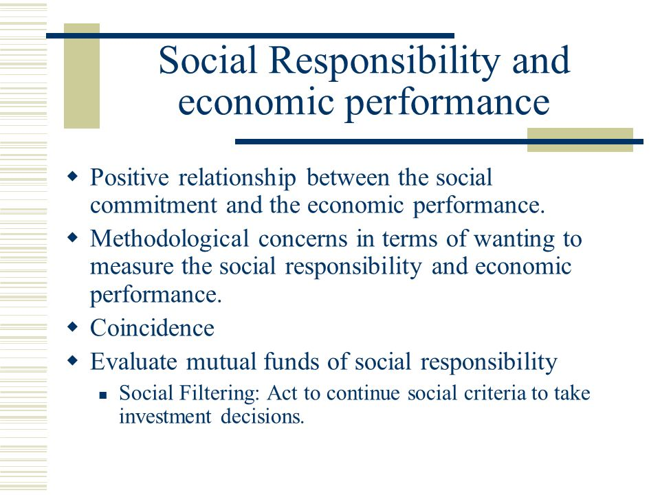 Social Responsibility and economic performance  Positive relationship between the social commitment and the economic performance.