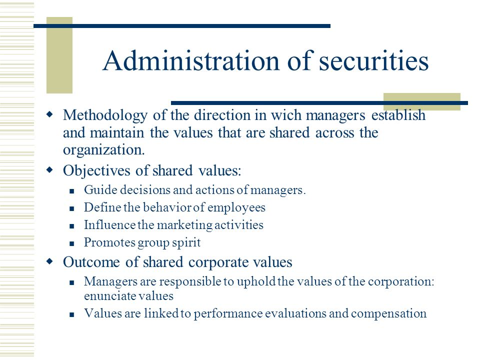 Administration of securities  Methodology of the direction in wich managers establish and maintain the values that are shared across the organization.