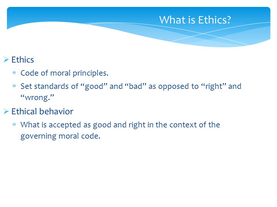  Ethics  Code of moral principles.
