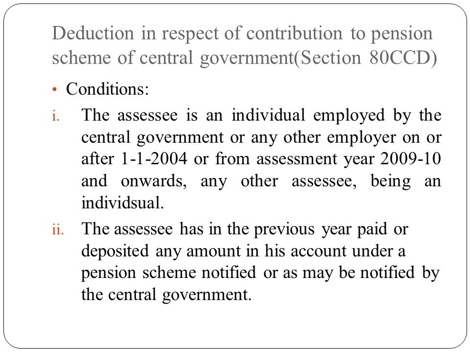 Deduction in respect of contribution to pension scheme of central government(Section 80CCD) Conditions: i.