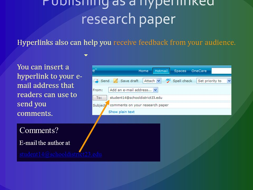 Hyperlinks also can help you receive feedback from your audience.