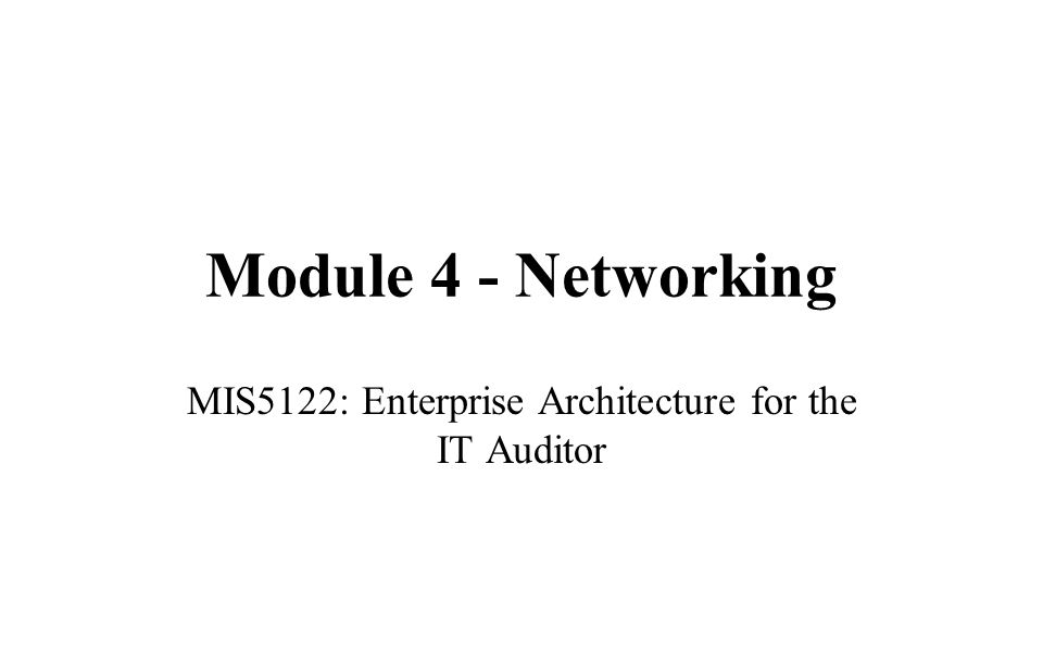 Module 4 - Networking MIS5122: Enterprise Architecture for the IT Auditor