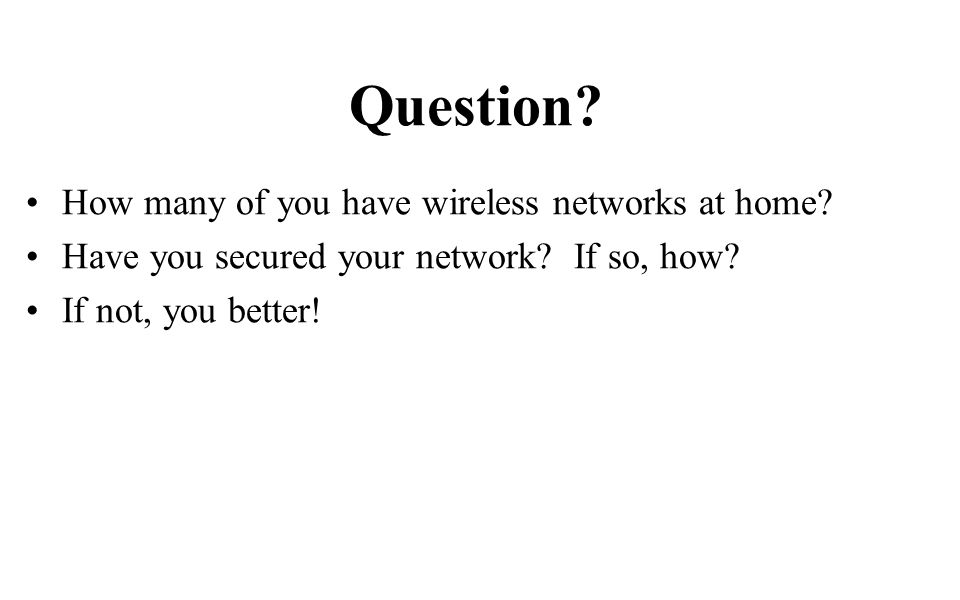 Question. How many of you have wireless networks at home.