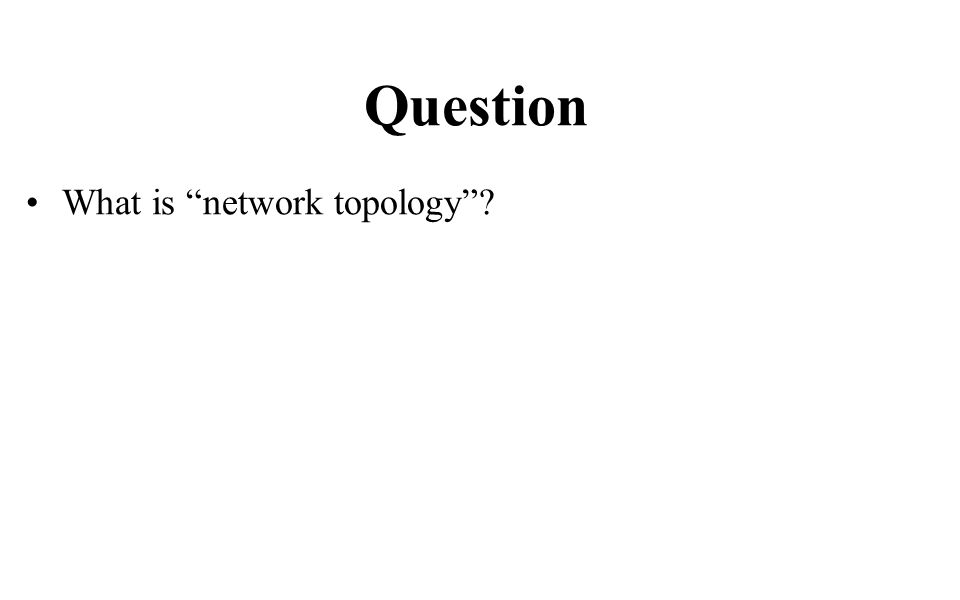 Question What is network topology