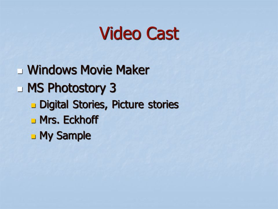 Video Cast Windows Movie Maker Windows Movie Maker MS Photostory 3 MS Photostory 3 Digital Stories, Picture stories Digital Stories, Picture stories Mrs.