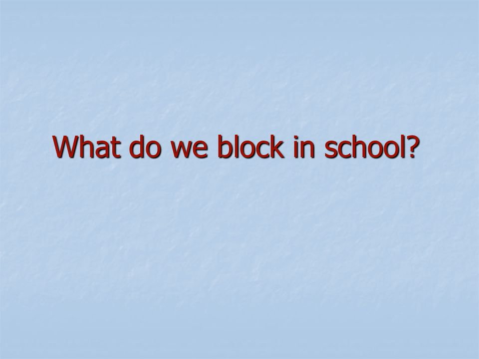What do we block in school