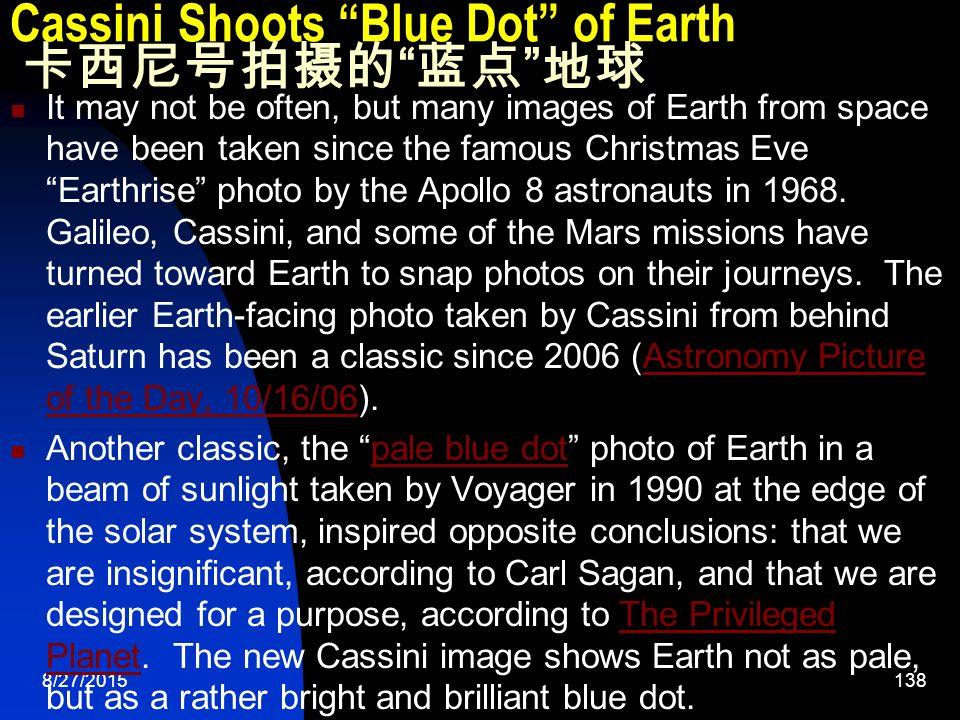 8/27/ Cassini Shoots Blue Dot of Earth 卡西尼号拍摄的 蓝点 地球 It may not be often, but many images of Earth from space have been taken since the famous Christmas Eve Earthrise photo by the Apollo 8 astronauts in 1968.