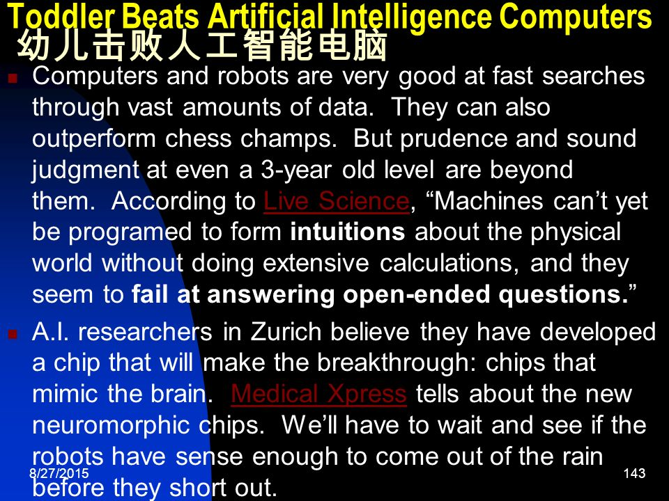 8/27/ Toddler Beats Artificial Intelligence Computers 幼儿击败人工智能电脑 Computers and robots are very good at fast searches through vast amounts of data.