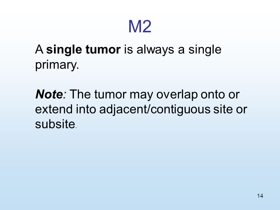 14 M2 A single tumor is always a single primary.