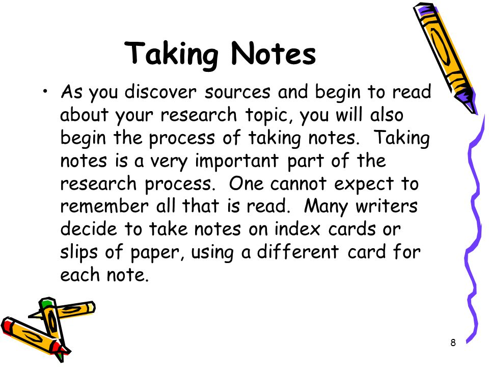 taking notes for research paper Take note of your own responses to these ideas, or questions that you have about them record any great quotes that you find that support your main ideas: be sure to copy the quote exactly and note the page number for your citation.