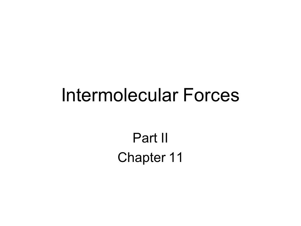 Intermolecular Forces Part II Chapter 11