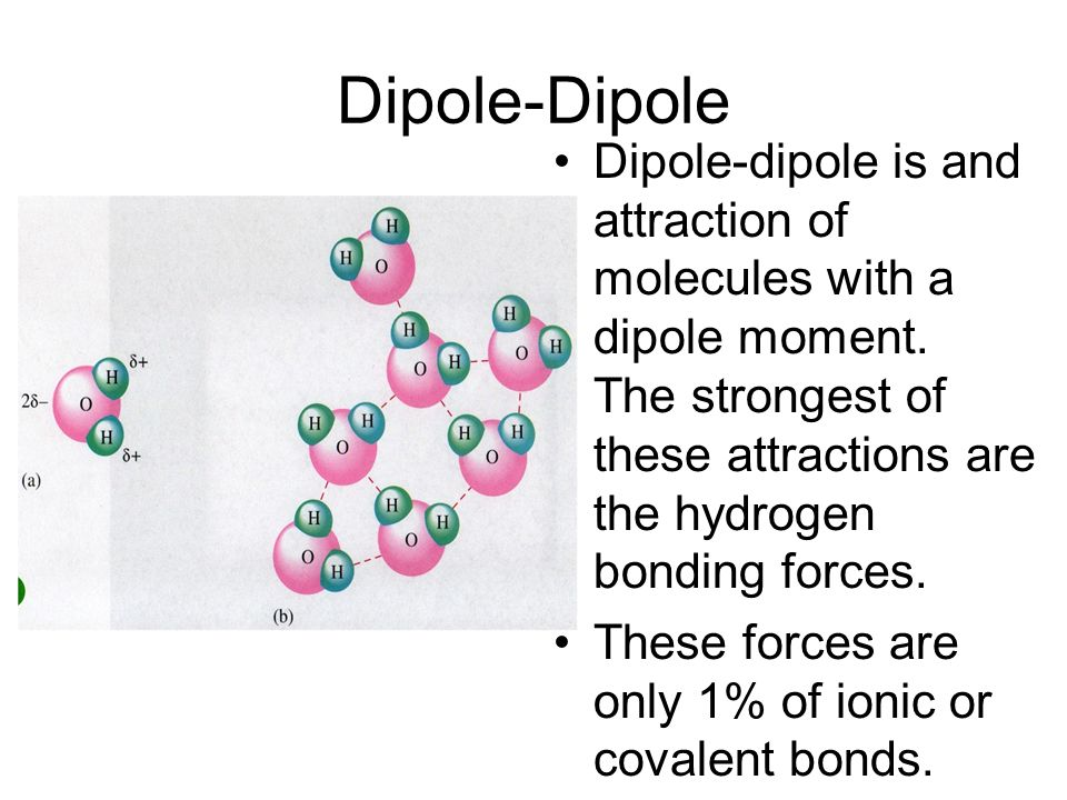 Dipole-Dipole Dipole-dipole is and attraction of molecules with a dipole moment.