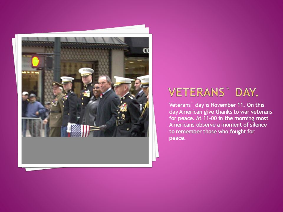 Veterans` day is November 11. On this day American give thanks to war veterans for peace.
